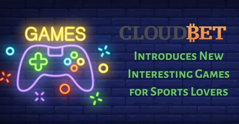 Cloudbet Introduces New Interesting Games for Sports Lovers
